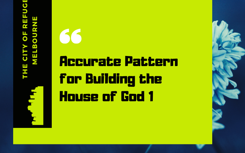 The Accurate Pattern for Building The House of God 1