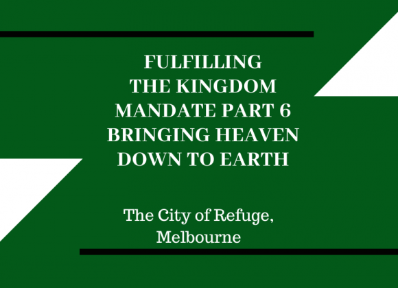 Fulfilling the Kingdom Mandate Part 6: Bringing Heaven Down to Earth