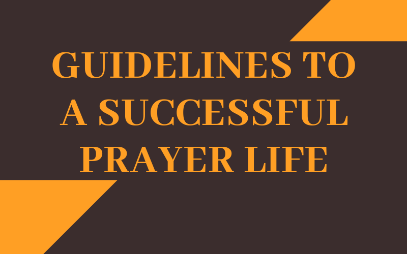 Guidelines to a Successful Prayer Life