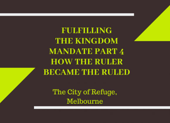 Fulfilling the Kingdom Mandate Part 4: How the Ruler Became the Ruled