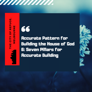Accurate Pattern for building the House of God 6: Seven Pillars for Accurate Building