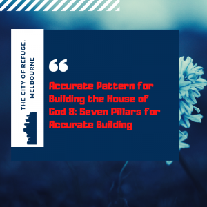 Accurate Pattern for Building the House of God 8: Seven Pillars for Accurate Building