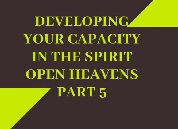 Developing Your Capacity in The Spirit Open Heavens_5