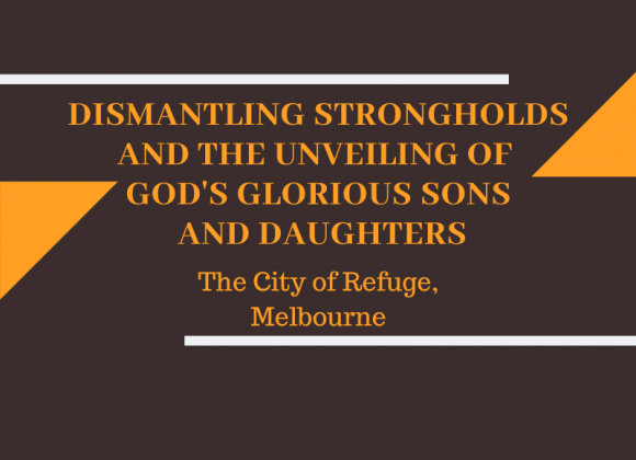 Dismantling Strongholds and the Unveiling of God's Glorious Sons and Daughters