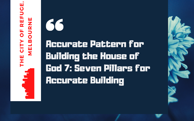 Accurate Pattern for Building the House of God 7: Seven Pillars for Accurate Building