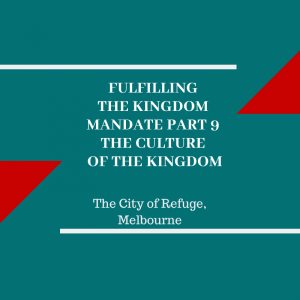 Fulfilling the Kingdom Mandate Part 9- The Culture of the Kingdom